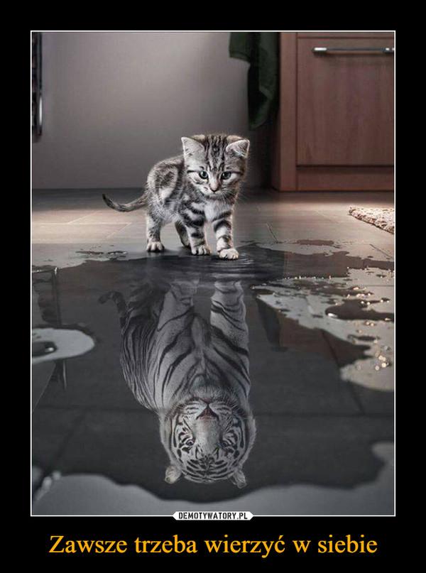 Zawsze trzeba wierzyć w siebie –