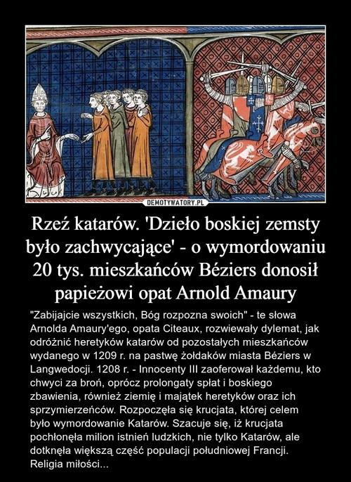 Rzeź katarów. 'Dzieło boskiej zemsty było zachwycające' - o wymordowaniu 20 tys. mieszkańców Béziers donosił papieżowi opat Arnold Amaury