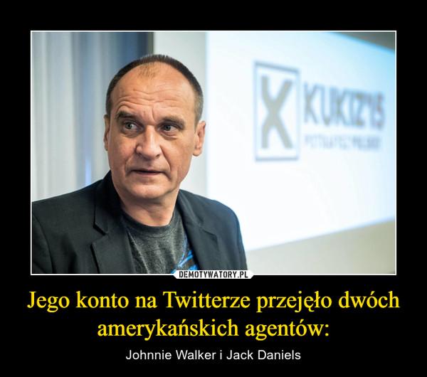 Jego konto na Twitterze przejęło dwóch amerykańskich agentów: – Johnnie Walker i Jack Daniels