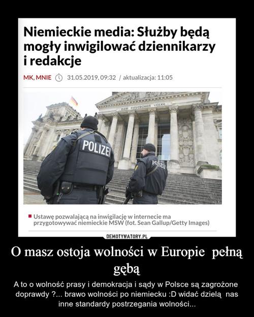 O masz ostoja wolności w Europie  pełną gębą