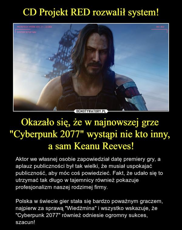 """CD Projekt RED rozwalił system! Okazało się, że w najnowszej grze  """"Cyberpunk 2077"""" wystąpi nie kto inny,  a sam Keanu Reeves!"""