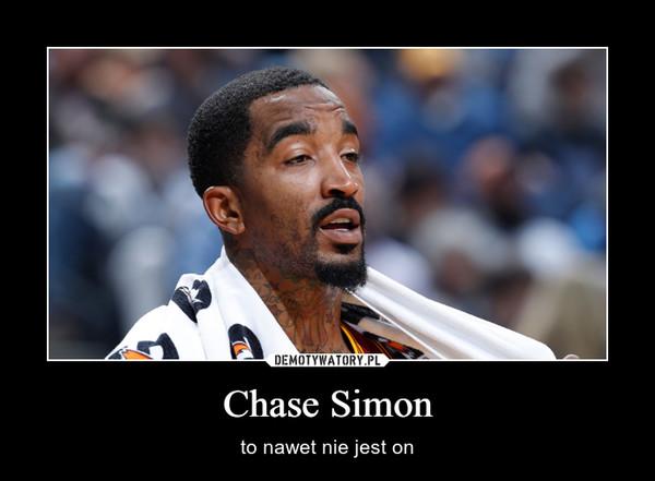 Chase Simon – to nawet nie jest on