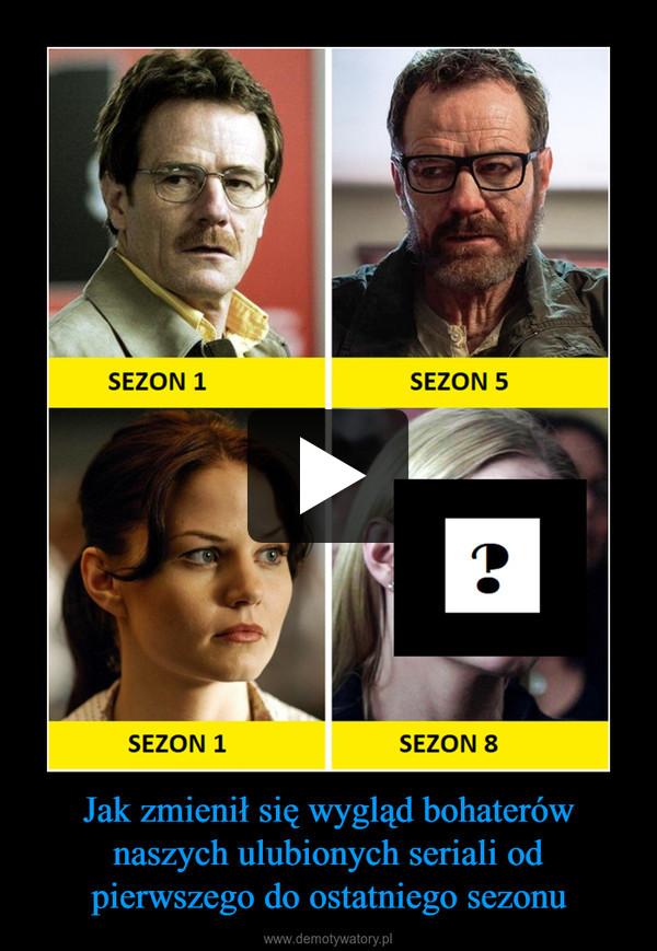 Jak zmienił się wygląd bohaterów naszych ulubionych seriali od pierwszego do ostatniego sezonu –