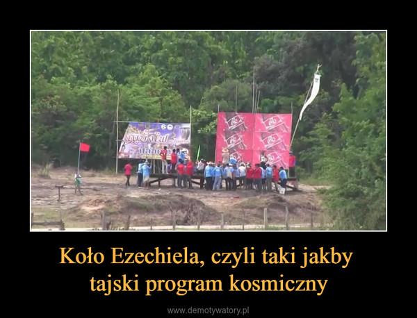 Koło Ezechiela, czyli taki jakby tajski program kosmiczny –