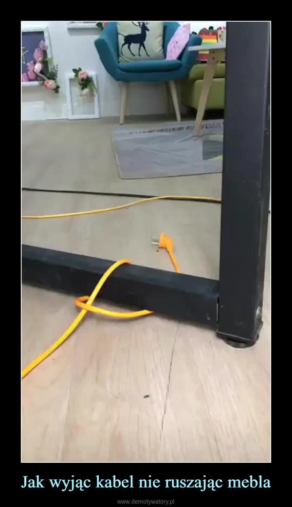 Jak wyjąc kabel nie ruszając mebla –