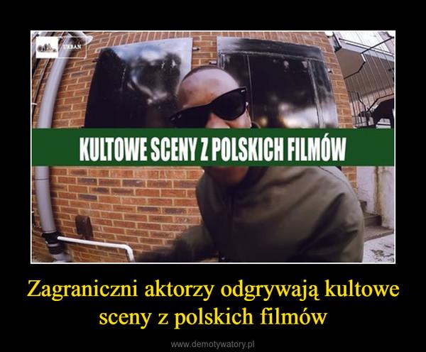Zagraniczni aktorzy odgrywają kultowe sceny z polskich filmów –