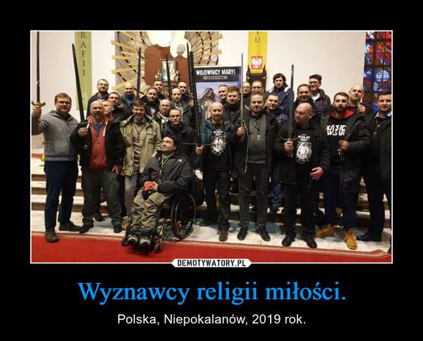 Wyznawcy religii miłości. – Polska, Niepokalanów, 2019 rok.
