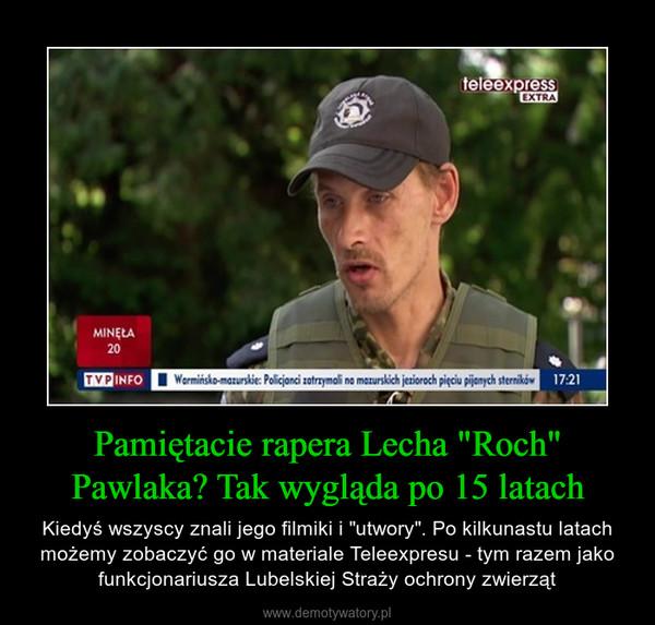 """Pamiętacie rapera Lecha """"Roch"""" Pawlaka? Tak wygląda po 15 latach – Kiedyś wszyscy znali jego filmiki i """"utwory"""". Po kilkunastu latach możemy zobaczyć go w materiale Teleexpresu - tym razem jako funkcjonariusza Lubelskiej Straży ochrony zwierząt"""