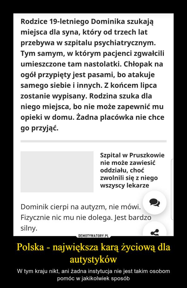 Polska - największa karą życiową dla autystyków – W tym kraju nikt, ani żadna instytucja nie jest takim osobom pomóc w jakikolwiek sposób