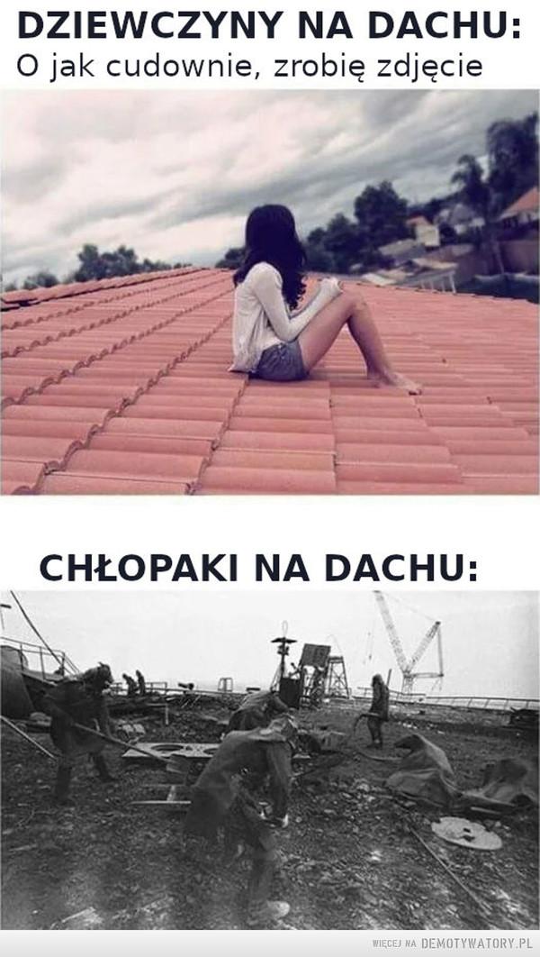 Inne spojrzenie na dach –  DZIEWCZYNY NA DACHU: O jak cudownie, zrobię zdjęcieCHŁOPAKI NA DACHU: