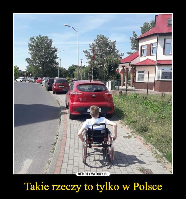 Takie rzeczy to tylko w Polsce –