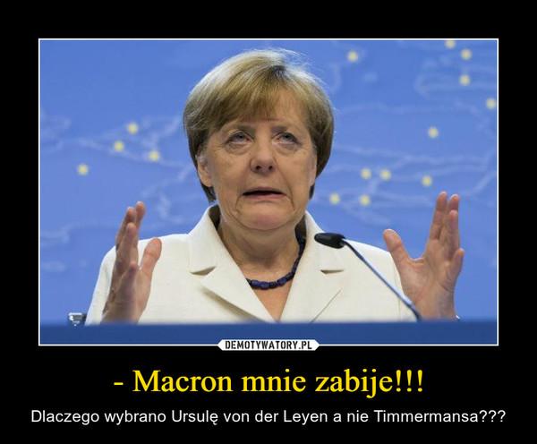 - Macron mnie zabije!!! – Dlaczego wybrano Ursulę von der Leyen a nie Timmermansa???