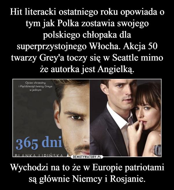 Wychodzi na to że w Europie patriotami są głównie Niemcy i Rosjanie. –
