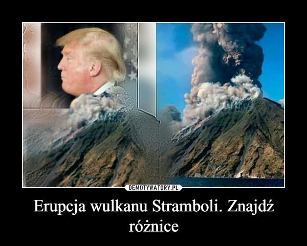Erupcja wulkanu Stramboli. Znajdź różnice –
