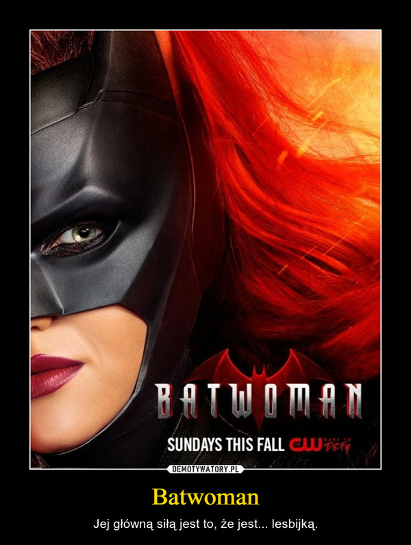 Batwoman – Jej główną siłą jest to, że jest... lesbijką.