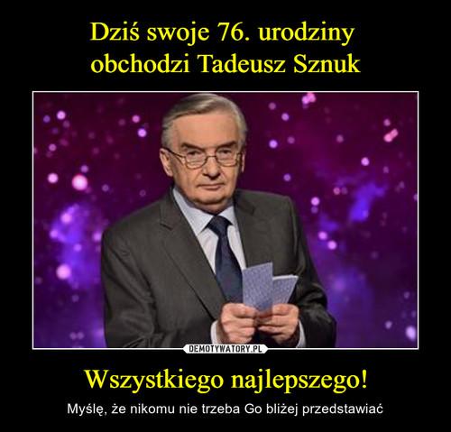 Dziś swoje 76. urodziny  obchodzi Tadeusz Sznuk Wszystkiego najlepszego!