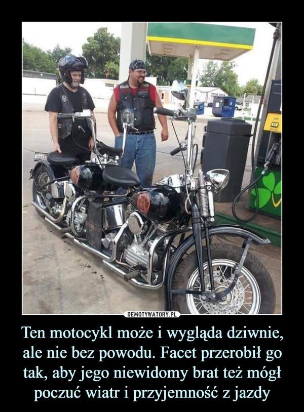 Ten motocykl może i wygląda dziwnie, ale nie bez powodu. Facet przerobił go tak, aby jego niewidomy brat też mógł poczuć wiatr i przyjemność z jazdy –