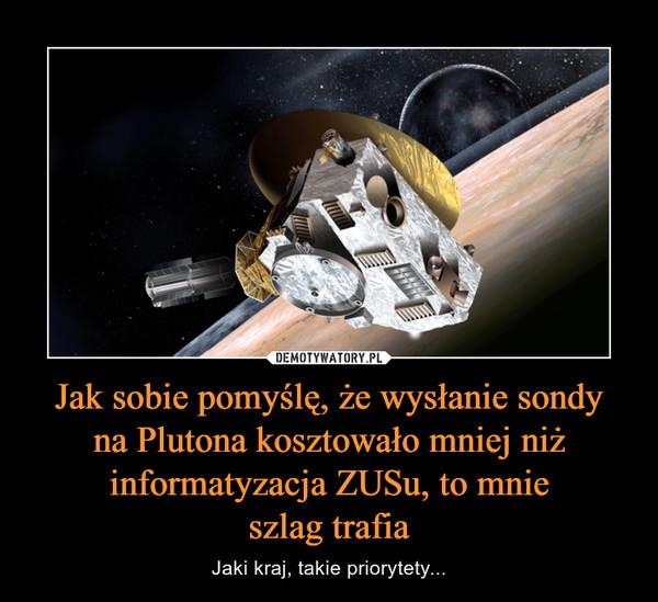 Jak sobie pomyślę, że wysłanie sondyna Plutona kosztowało mniej niż informatyzacja ZUSu, to mnieszlag trafia – Jaki kraj, takie priorytety...