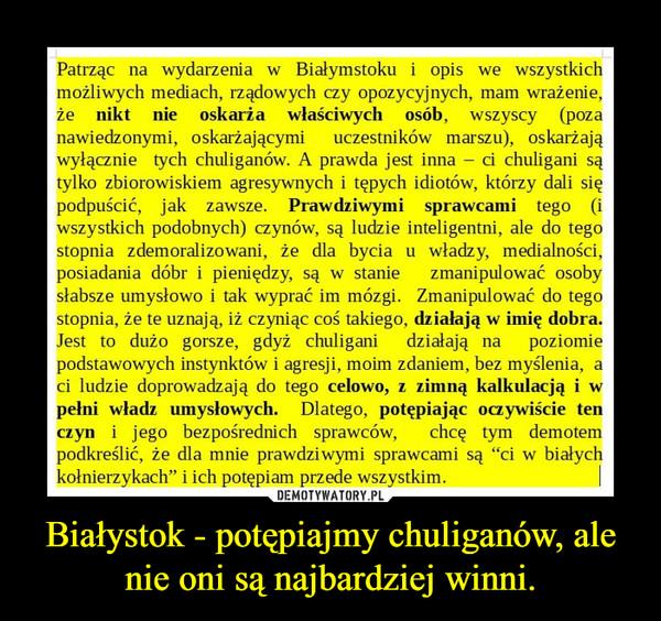 Białystok - potępiajmy chuliganów, ale nie oni są najbardziej winni. –