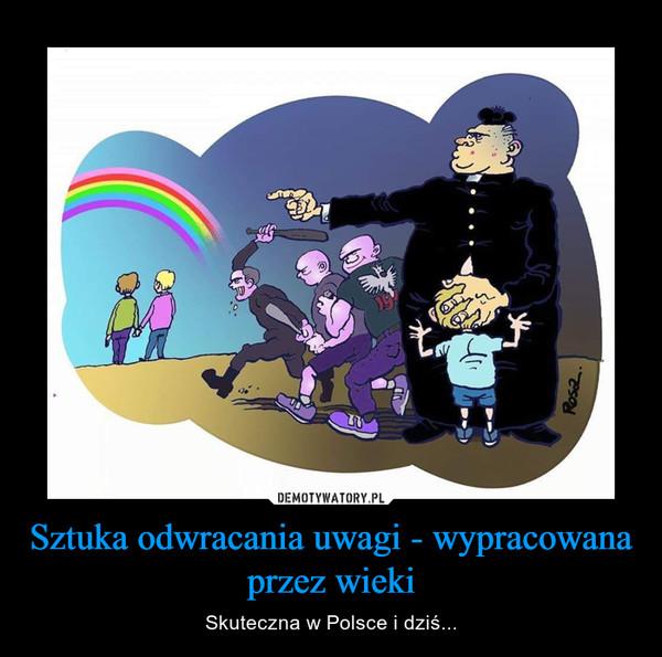 Sztuka odwracania uwagi - wypracowana przez wieki – Skuteczna w Polsce i dziś...