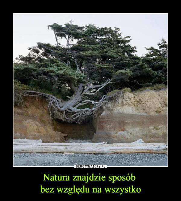 Natura znajdzie sposób bez względu na wszystko –
