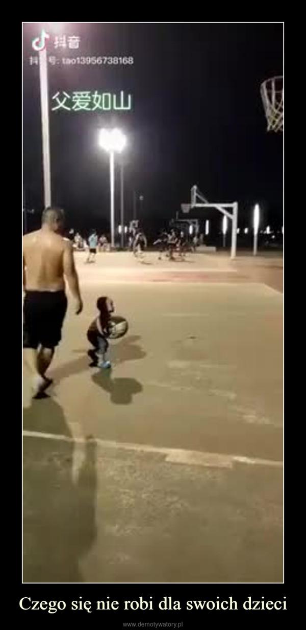 Czego się nie robi dla swoich dzieci –