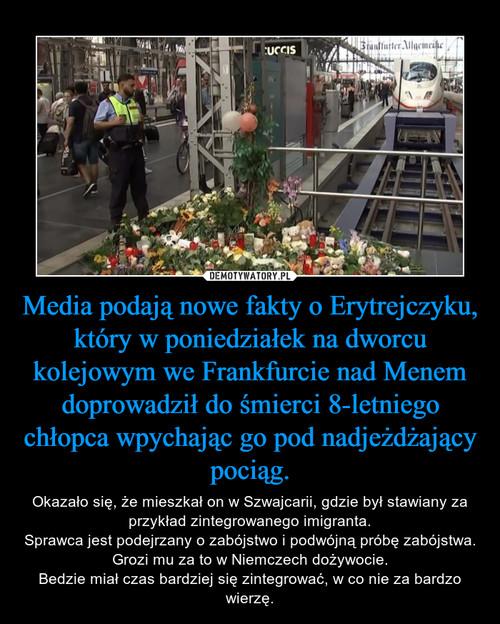 Media podają nowe fakty o Erytrejczyku, który w poniedziałek na dworcu kolejowym we Frankfurcie nad Menem doprowadził do śmierci 8-letniego chłopca wpychając go pod nadjeżdżający pociąg.
