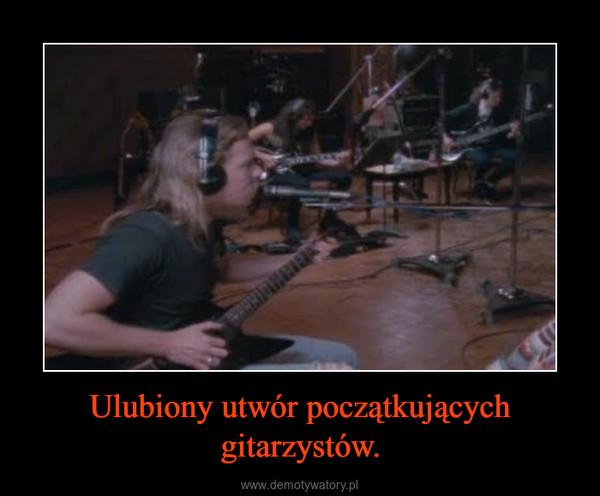 Ulubiony utwór początkujących gitarzystów. –