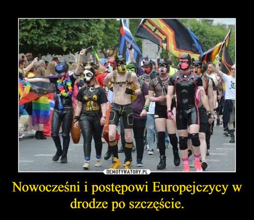 Nowocześni i postępowi Europejczycy w drodze po szczęście.