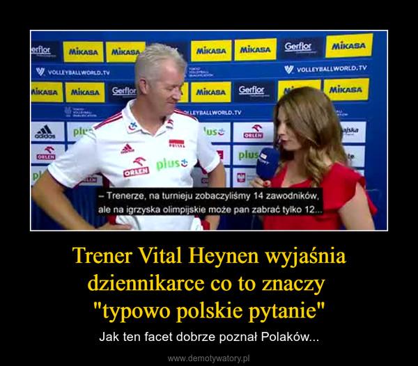 """Trener Vital Heynen wyjaśnia dziennikarce co to znaczy """"typowo polskie pytanie"""" – Jak ten facet dobrze poznał Polaków..."""