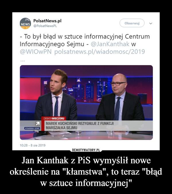 """Jan Kanthak z PiS wymyślił nowe określenie na """"kłamstwa"""", to teraz """"błąd w sztuce informacyjnej"""" –"""