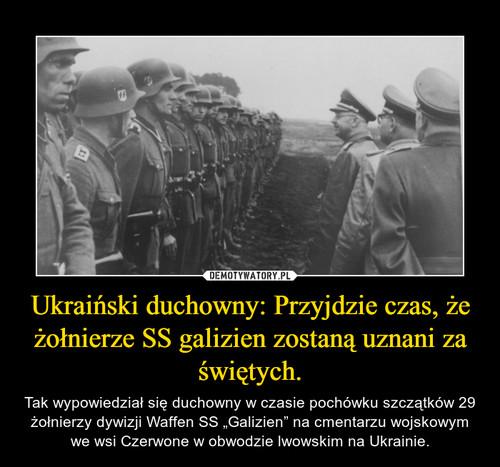 Ukraiński duchowny: Przyjdzie czas, że żołnierze SS galizien zostaną uznani za świętych.