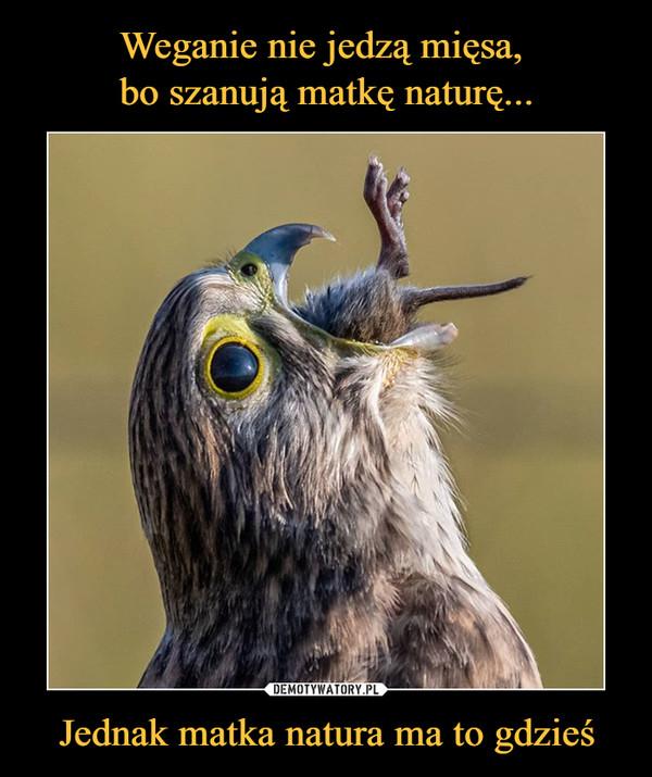 Jednak matka natura ma to gdzieś –