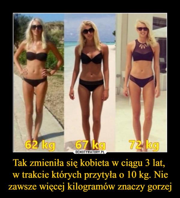 Tak zmieniła się kobieta w ciągu 3 lat, w trakcie których przytyła o 10 kg. Nie zawsze więcej kilogramów znaczy gorzej –