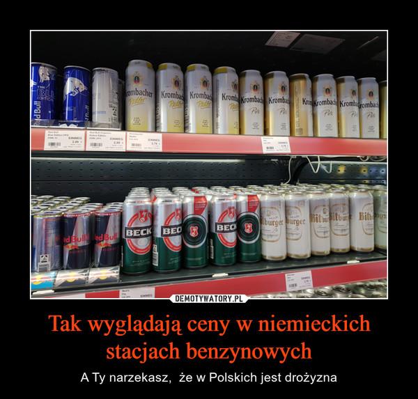 Tak wyglądają ceny w niemieckich stacjach benzynowych – A Ty narzekasz,  że w Polskich jest drożyzna