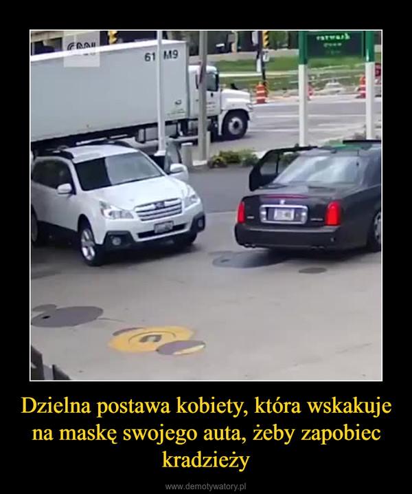 Dzielna postawa kobiety, która wskakuje na maskę swojego auta, żeby zapobiec kradzieży –
