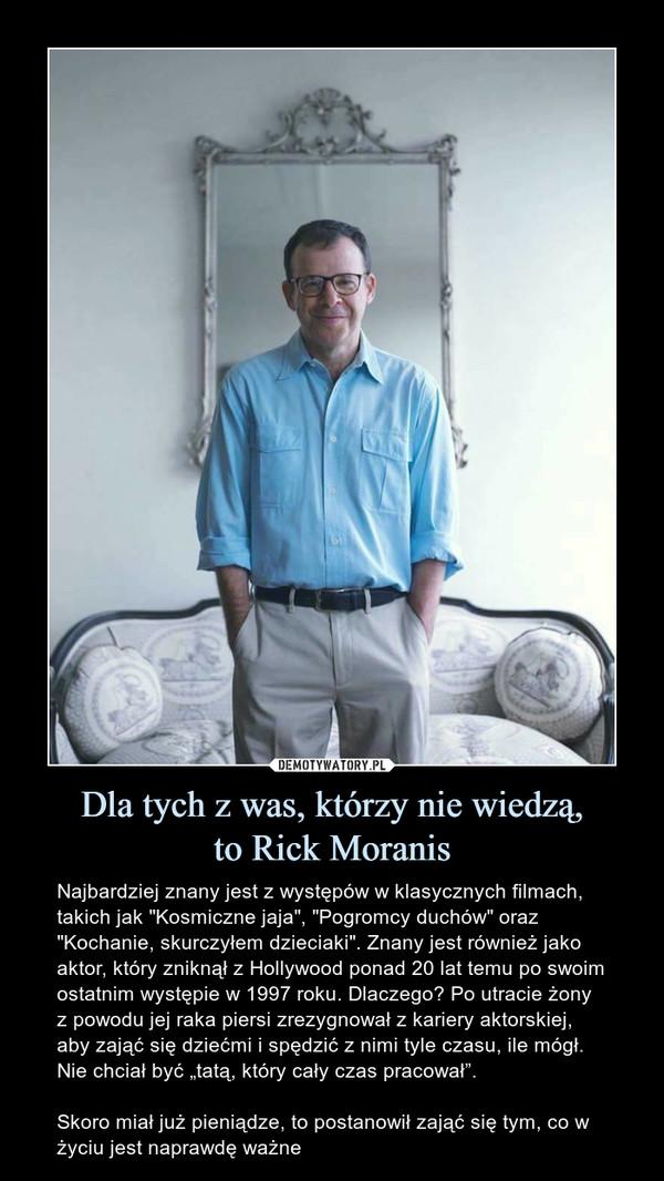 Dla tych z was, którzy nie wiedzą, to Rick Moranis