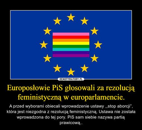 Europosłowie PiS głosowali za rezolucją feministyczną w europarlamencie.
