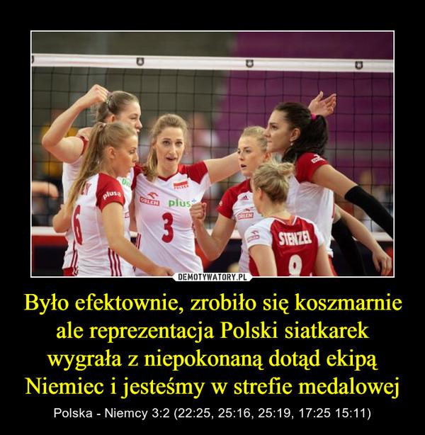 Było efektownie, zrobiło się koszmarnie ale reprezentacja Polski siatkarek wygrała z niepokonaną dotąd ekipą Niemiec i jesteśmy w strefie medalowej – Polska - Niemcy 3:2 (22:25, 25:16, 25:19, 17:25 15:11)