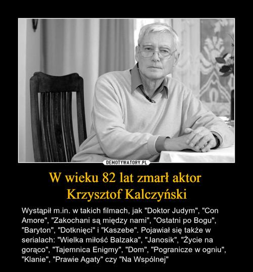 W wieku 82 lat zmarł aktor  Krzysztof Kalczyński