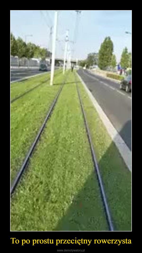 To po prostu przeciętny rowerzysta –