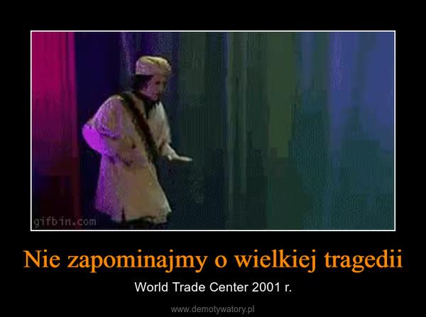 Nie zapominajmy o wielkiej tragedii – World Trade Center 2001 r.