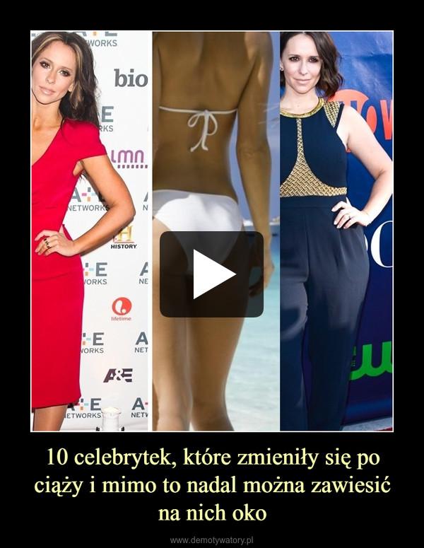 10 celebrytek, które zmieniły się po ciąży i mimo to nadal można zawiesićna nich oko –