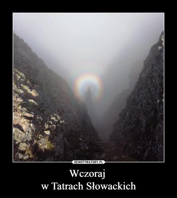 Wczoraj  w Tatrach Słowackich