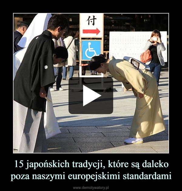 15 japońskich tradycji, które są daleko poza naszymi europejskimi standardami –