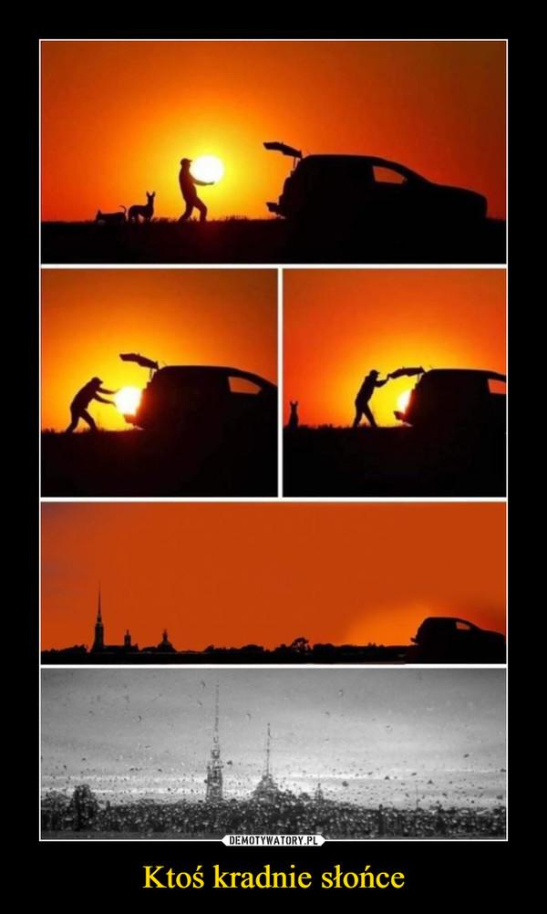 Ktoś kradnie słońce –
