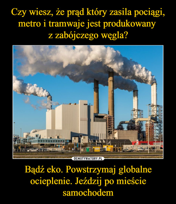 Bądź eko. Powstrzymaj globalne ocieplenie. Jeździj po mieście samochodem –