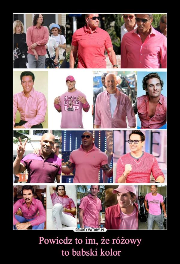 Powiedz to im, że różowy to babski kolor –