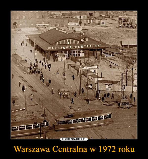 Warszawa Centralna w 1972 roku –