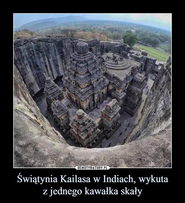 Świątynia Kailasa w Indiach, wykutaz jednego kawałka skały –
